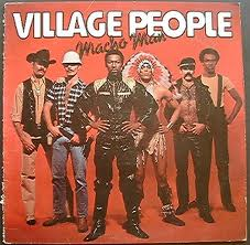 The Village People.  There are all types of men out there.